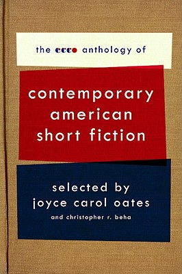 The Ecco Anthology of Contemporary American Short Fiction By Oates, Joyce Carol/ Beha, Christopher R.