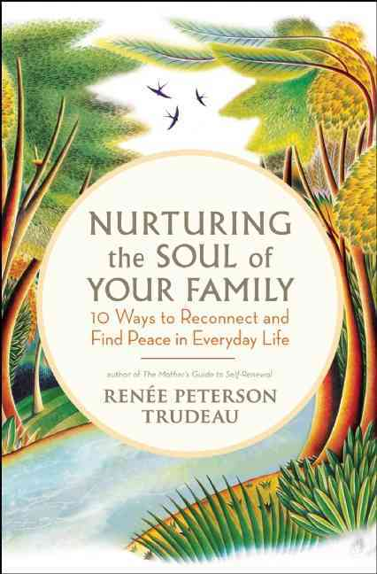 Nurturing the Soul of Your Family By Trudeau, Renee Peterson